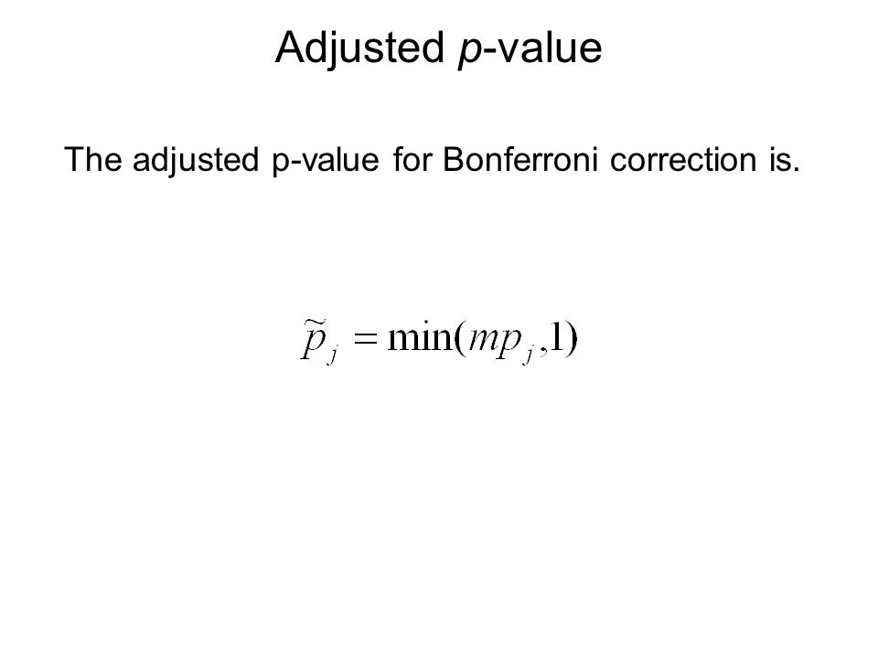 Adjusted p-value The adjusted p-value for Bonferroni correction is.