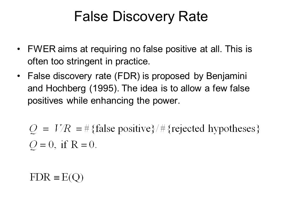 False Discovery Rate FWER aims at requiring no false positive at all. This is often too stringent in practice.