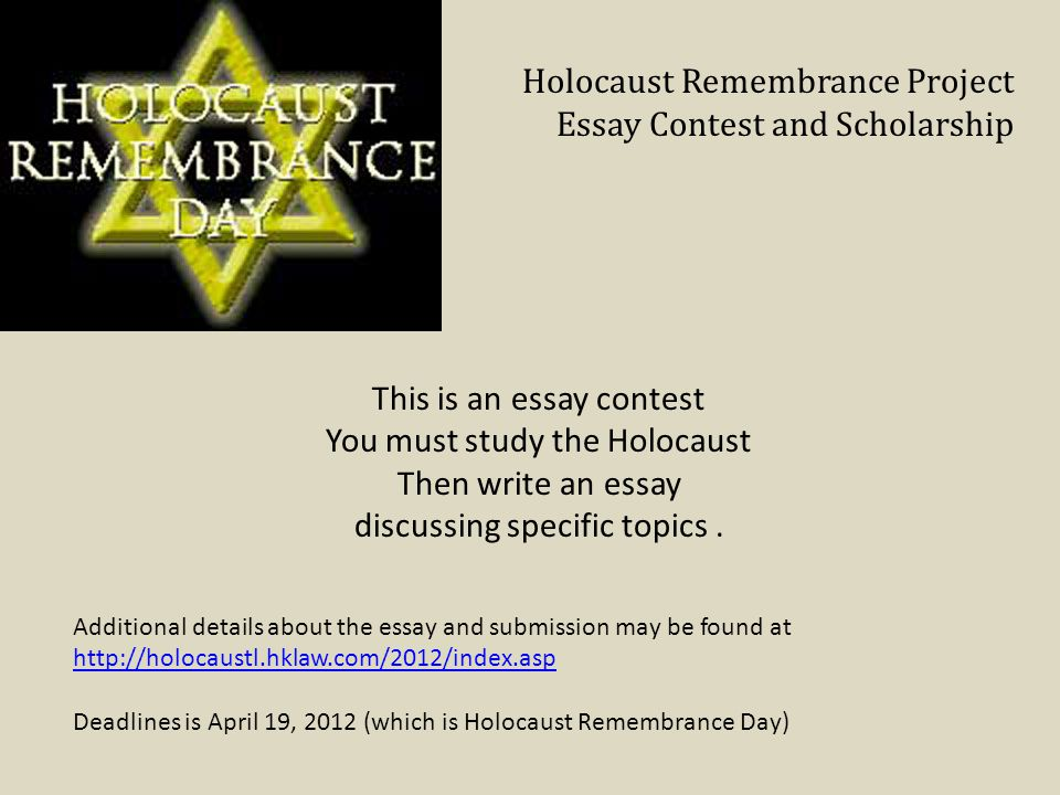 holocaust remembrance essay contest 2012 Once the essay contest comes to a close, the essays are compiled and published yearly books are sold by bernard marks with all proceeds donated to the eleanor j marks holocaust project foundation cost of books and additional information is available in book details.