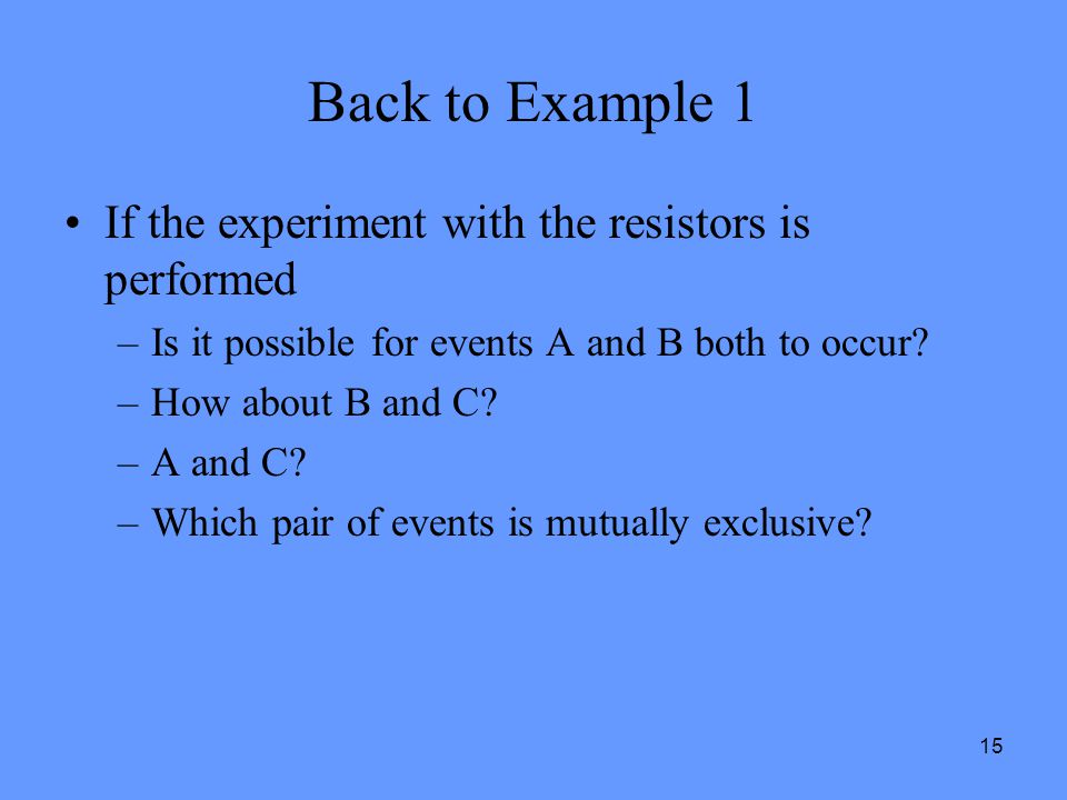 Back to Example 1 If the experiment with the resistors is performed