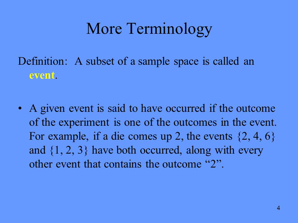 More Terminology Definition: A subset of a sample space is called an event.