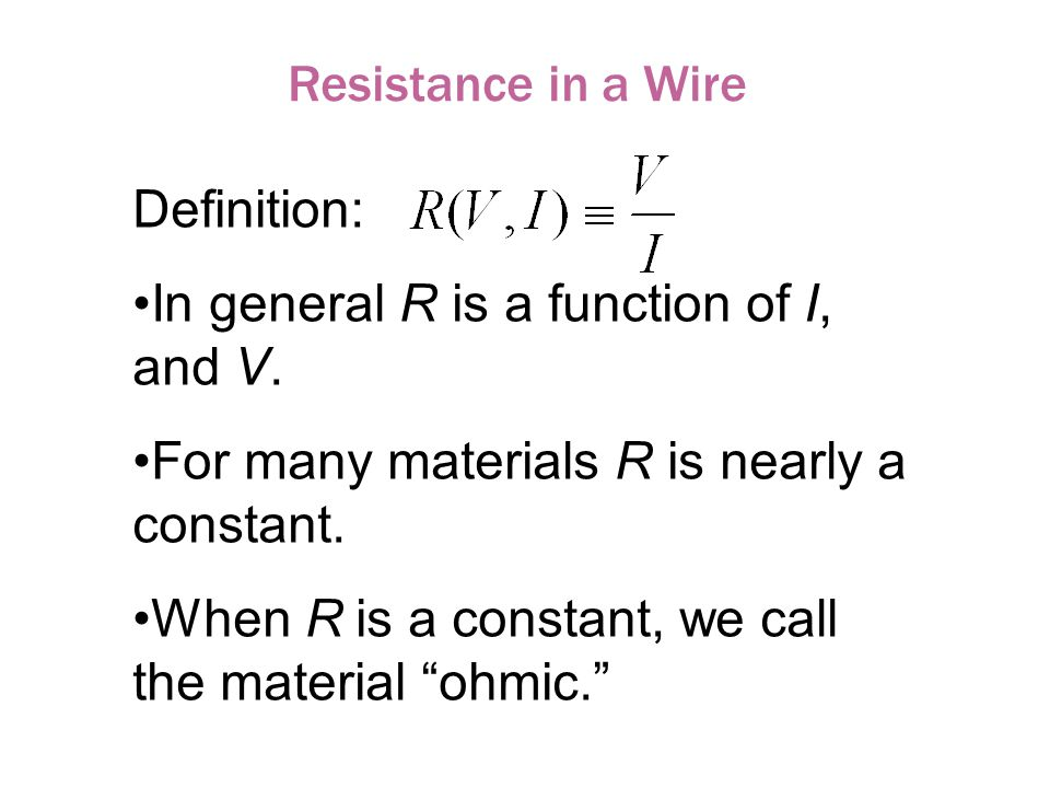 Resistance in a Wire Definition: In general R is a function of I, and