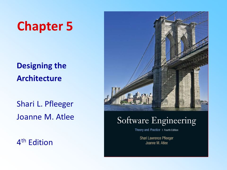 Perfect Chapter 5 Designing The Architecture Shari L. Pfleeger Joanne M. Atlee