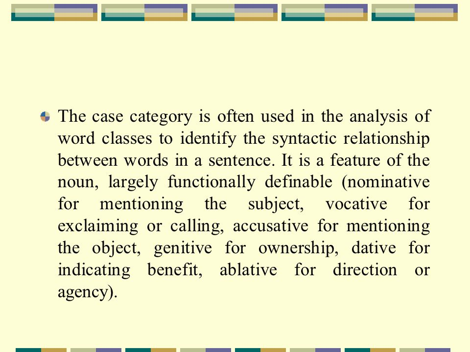 The case category is often used in the analysis of word classes to identify the syntactic relationship between words in a sentence.