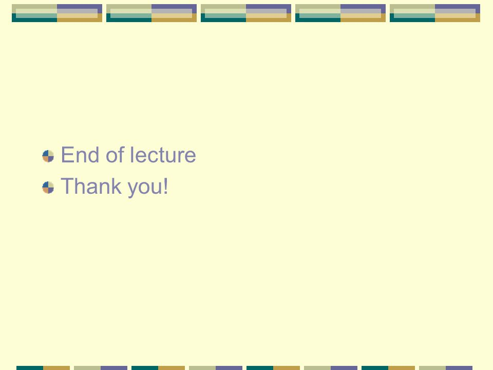 End of lecture Thank you!