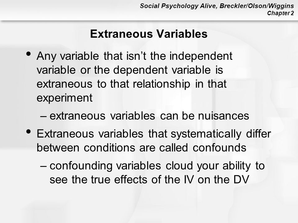 Extraneous Variables Any variable that isn't the independent variable or the dependent variable is extraneous to that relationship in that experiment.