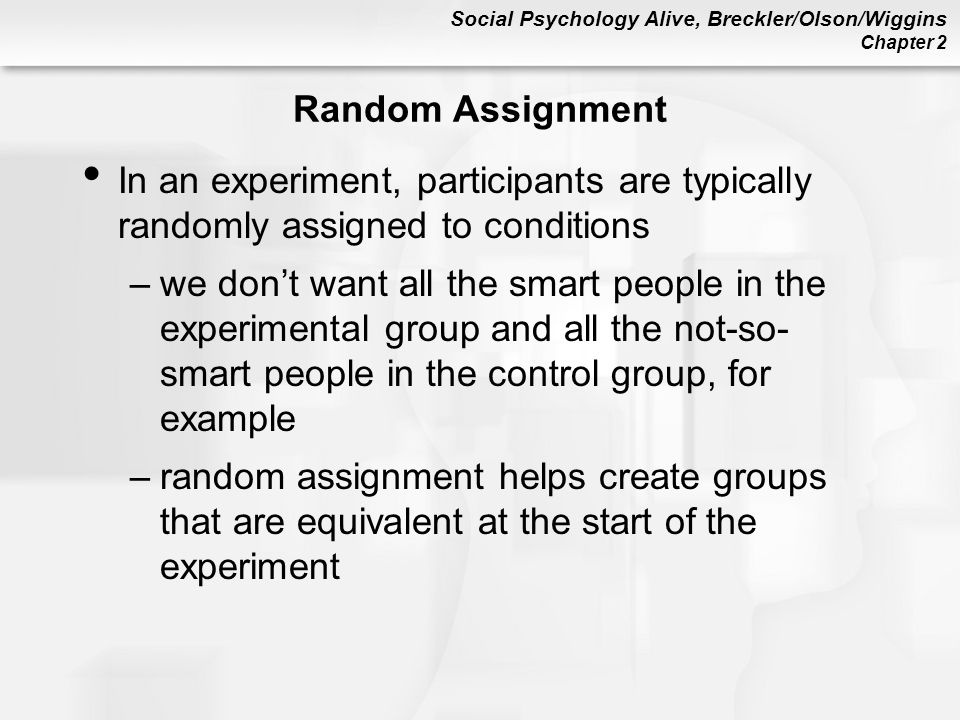 Random Assignment In an experiment, participants are typically randomly assigned to conditions.