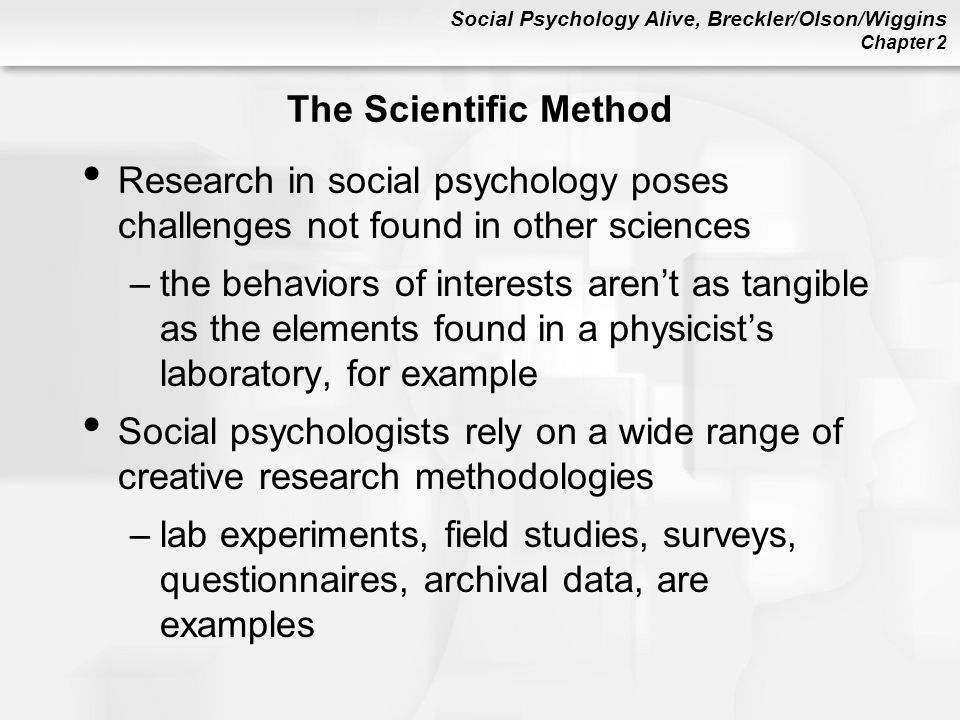 The Scientific Method Research in social psychology poses challenges not found in other sciences.