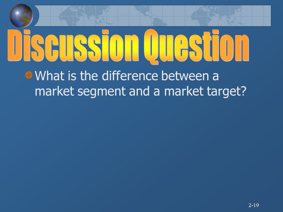 Discussion Question What is the difference between a market segment and a market target