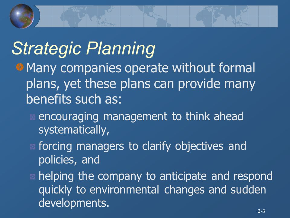 Strategic Planning Many companies operate without formal plans, yet these plans can provide many benefits such as: