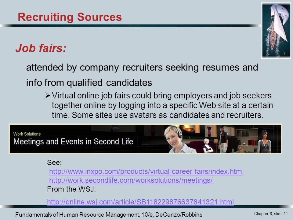 Recruiting Sources Job fairs: attended by company recruiters seeking resumes and info from qualified candidates.