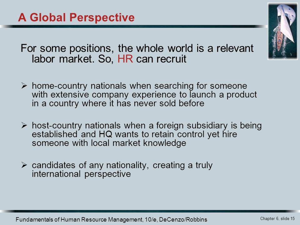 A Global Perspective For some positions, the whole world is a relevant labor market. So, HR can recruit.