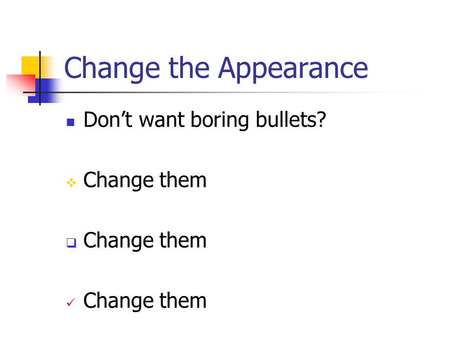 Change the Appearance Don't want boring bullets Change them