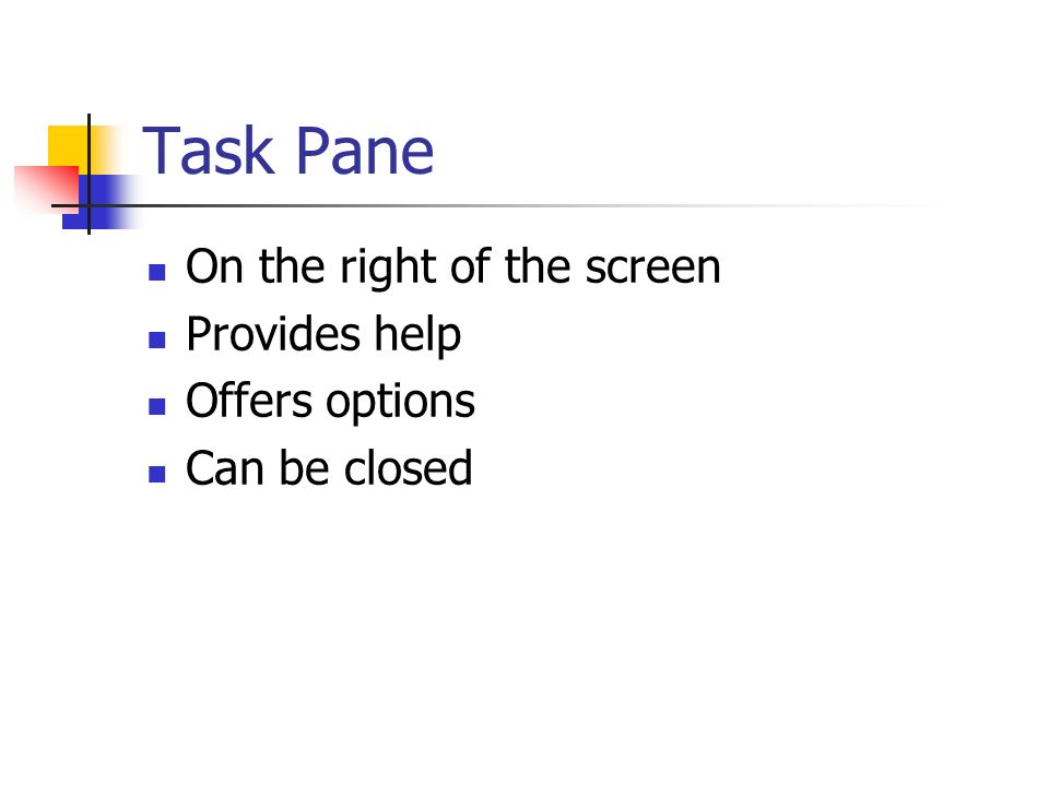Task Pane On the right of the screen Provides help Offers options