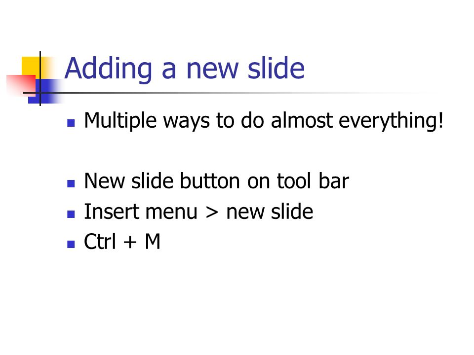 Adding a new slide Multiple ways to do almost everything!