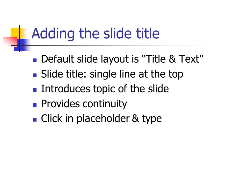 Adding the slide title Default slide layout is Title & Text