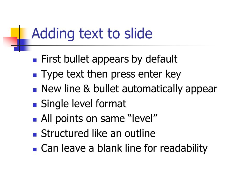 Adding text to slide First bullet appears by default