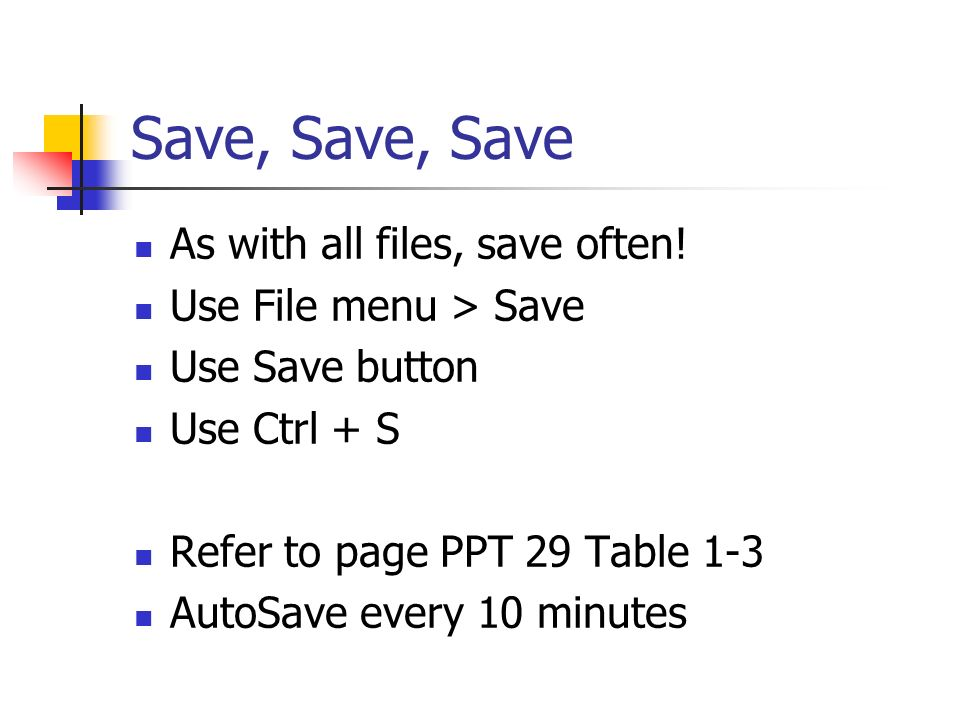 Save, Save, Save As with all files, save often!
