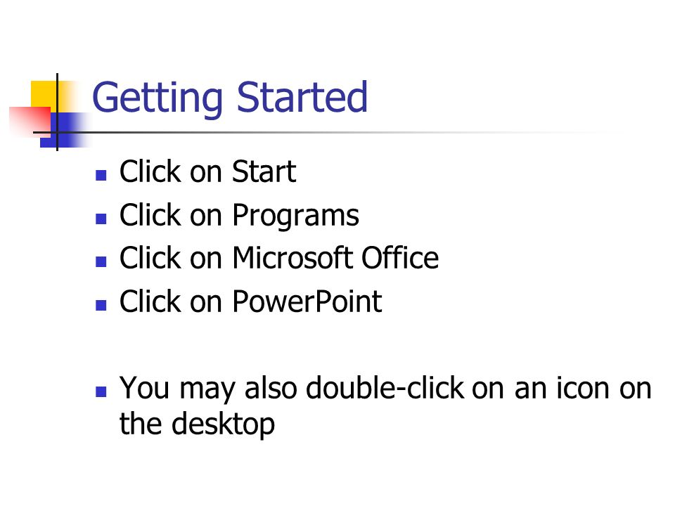 Getting Started Click on Start Click on Programs