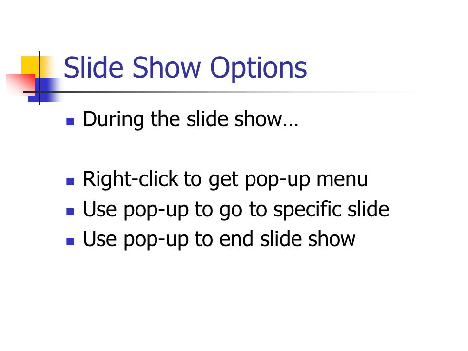 Slide Show Options During the slide show…