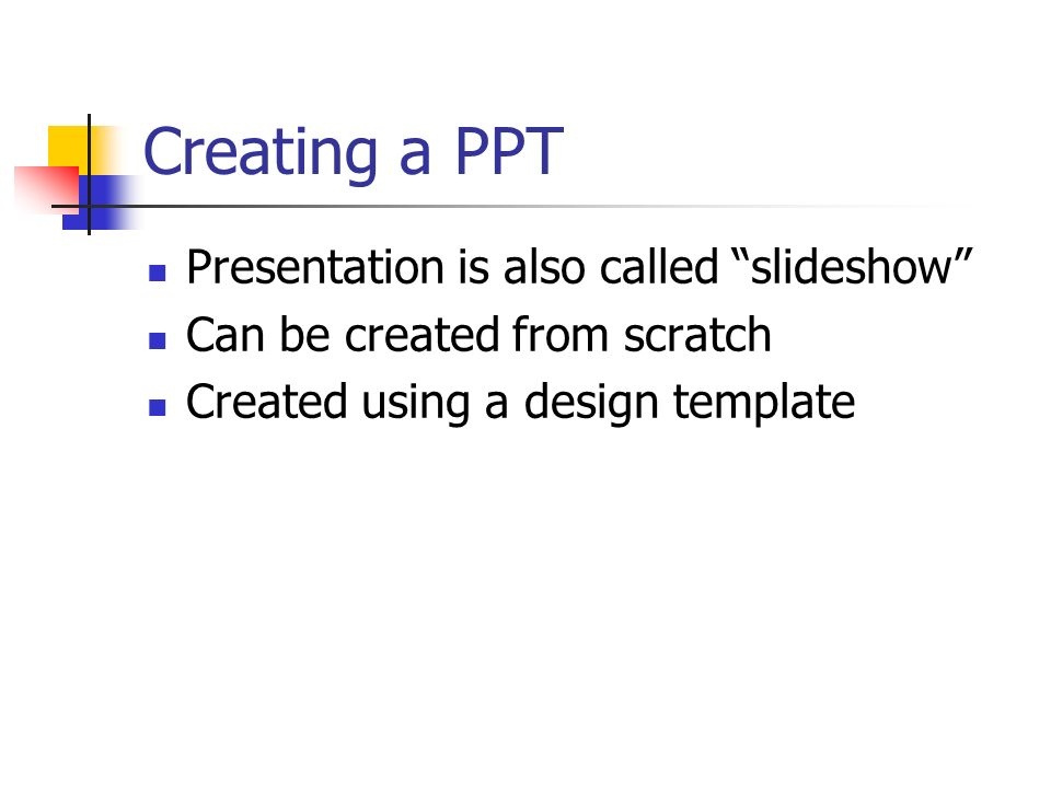 Creating a PPT Presentation is also called slideshow