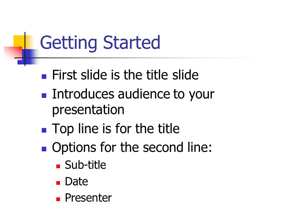 Getting Started First slide is the title slide