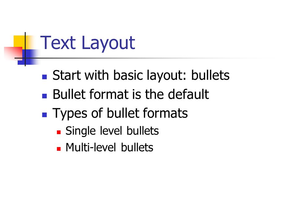 Text Layout Start with basic layout: bullets