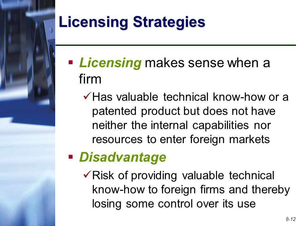 Licensing Strategies Licensing makes sense when a firm Disadvantage