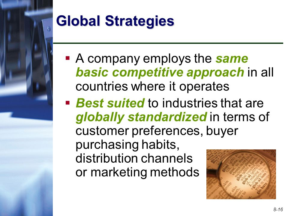 Global Strategies A company employs the same basic competitive approach in all countries where it operates.