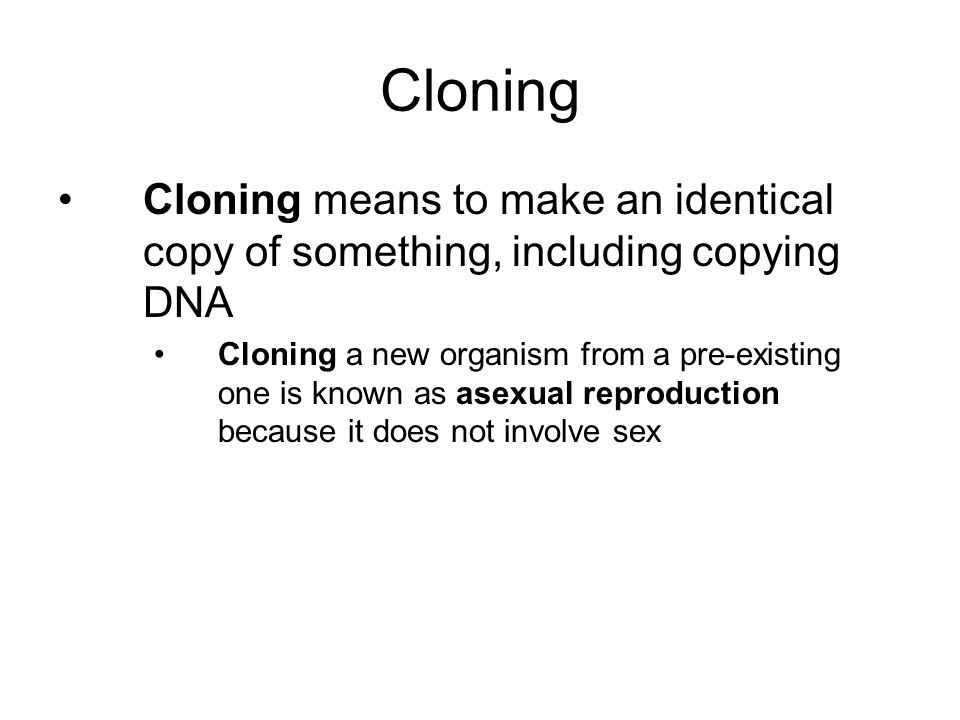 Cloning Cloning means to make an identical copy of something, including copying DNA.