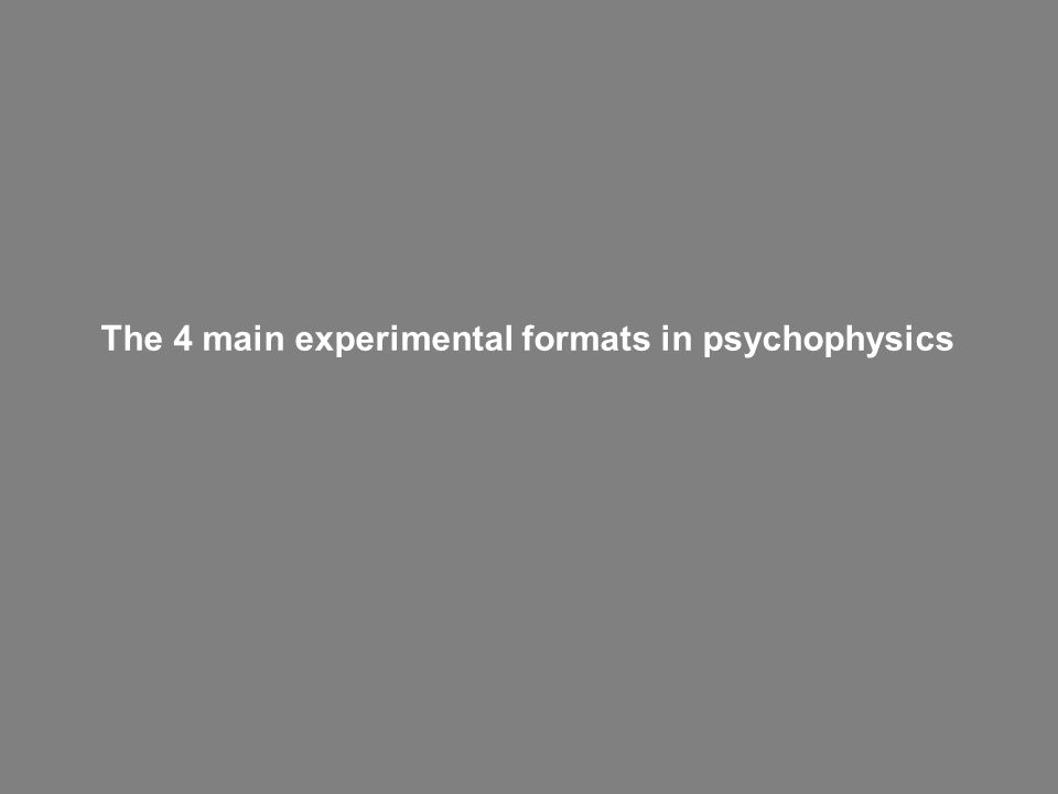 The 4 main experimental formats in psychophysics
