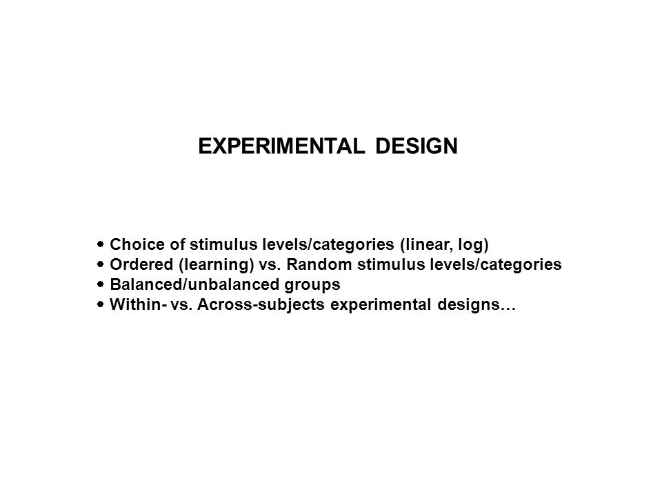 EXPERIMENTAL DESIGN Choice of stimulus levels/categories (linear, log)
