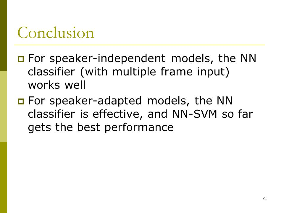 Conclusion For speaker-independent models, the NN classifier (with multiple frame input) works well.