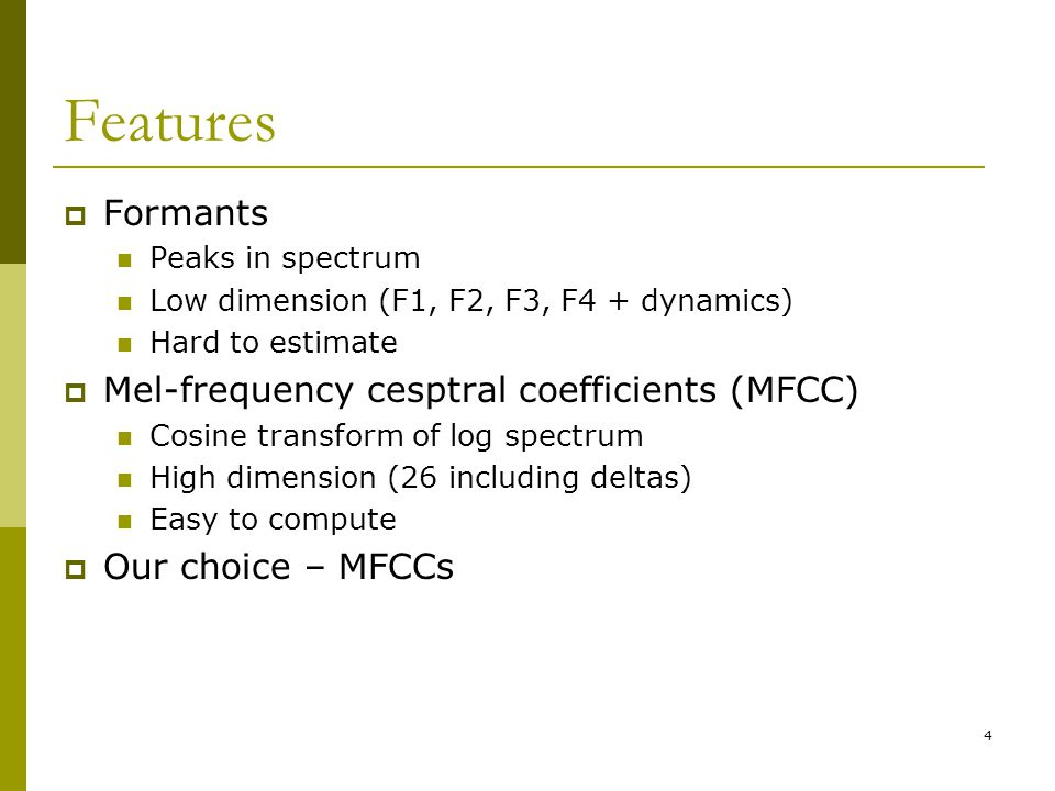 Features Formants Mel-frequency cesptral coefficients (MFCC)