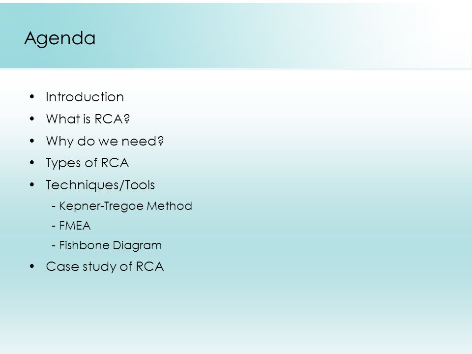 Agenda Introduction What is RCA Why do we need Types of RCA