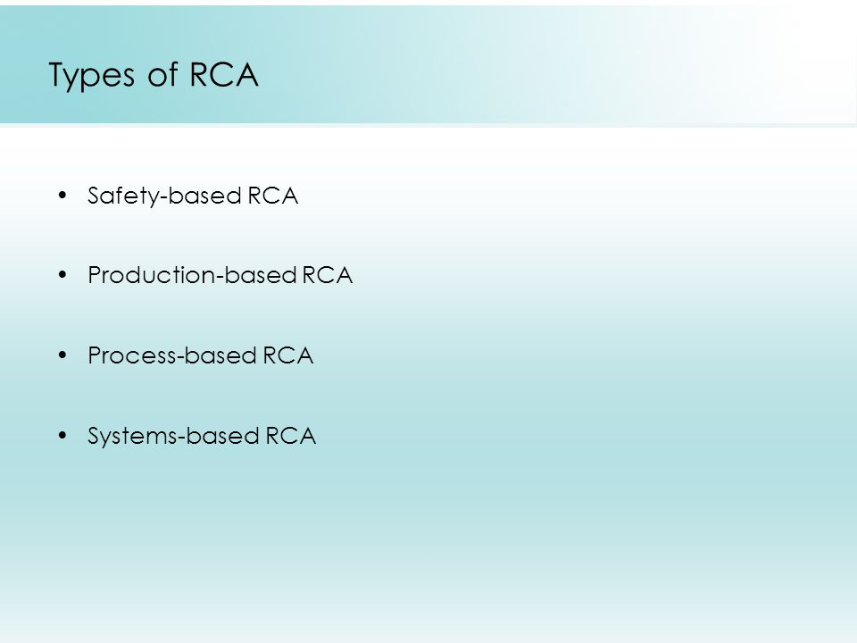 Types of RCA Safety-based RCA Production-based RCA Process-based RCA