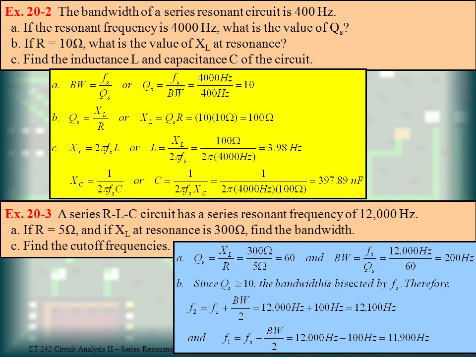 Ex The bandwidth of a series resonant circuit is 400 Hz. a
