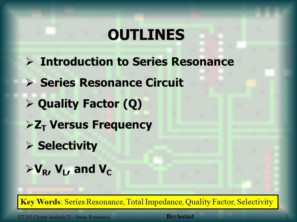OUTLINES Introduction to Series Resonance Series Resonance Circuit