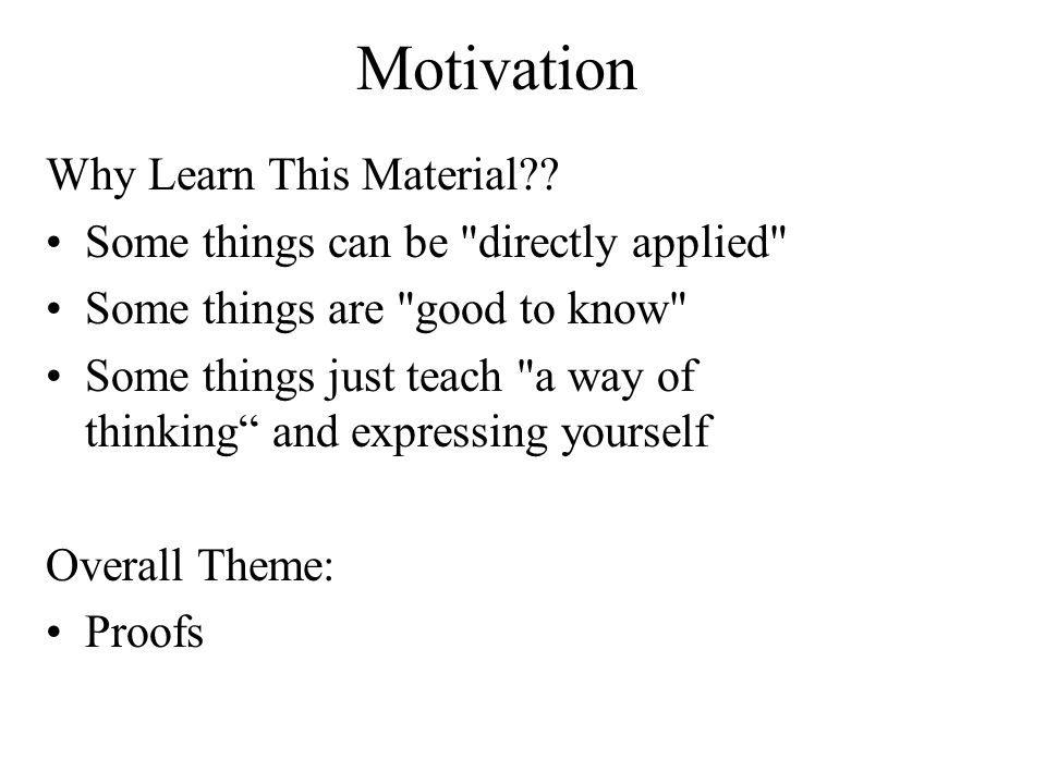Motivation Why Learn This Material