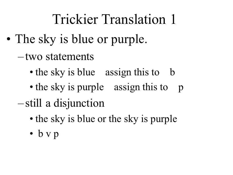 Trickier Translation 1 The sky is blue or purple. two statements