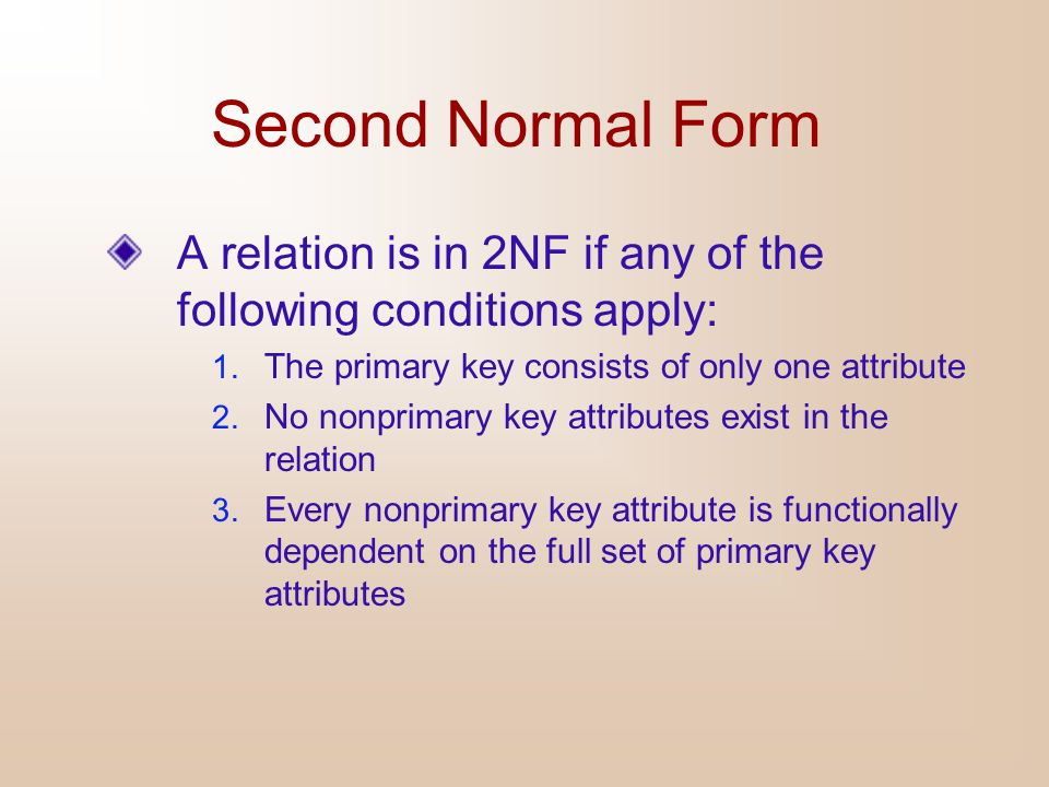 Second Normal Form A relation is in 2NF if any of the following conditions apply: The primary key consists of only one attribute.