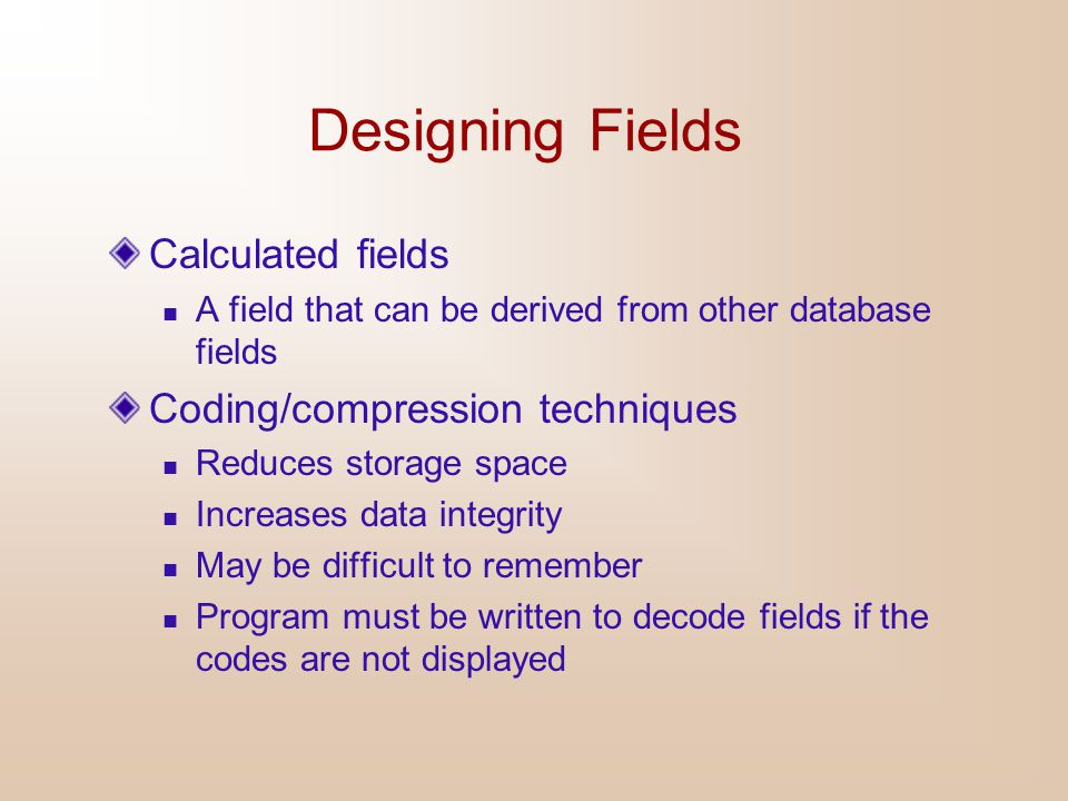 Designing Fields Calculated fields Coding/compression techniques