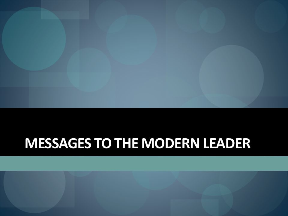 MESSAGES TO THE MODERN LEADER