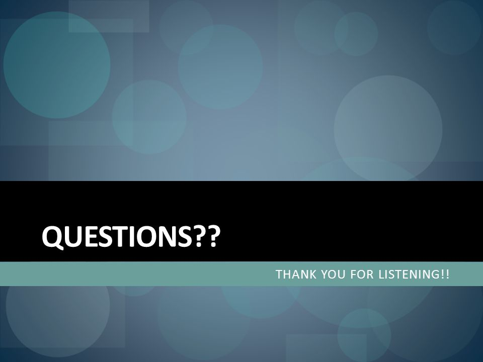 QUESTIONS THANK YOU FOR LISTENING!!