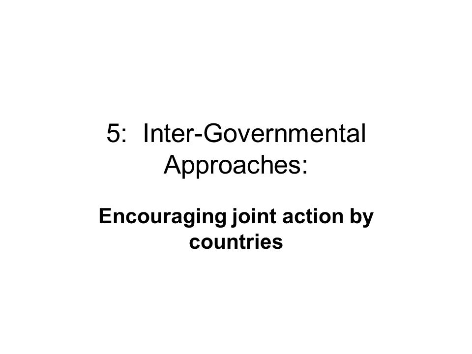 5: Inter-Governmental Approaches: