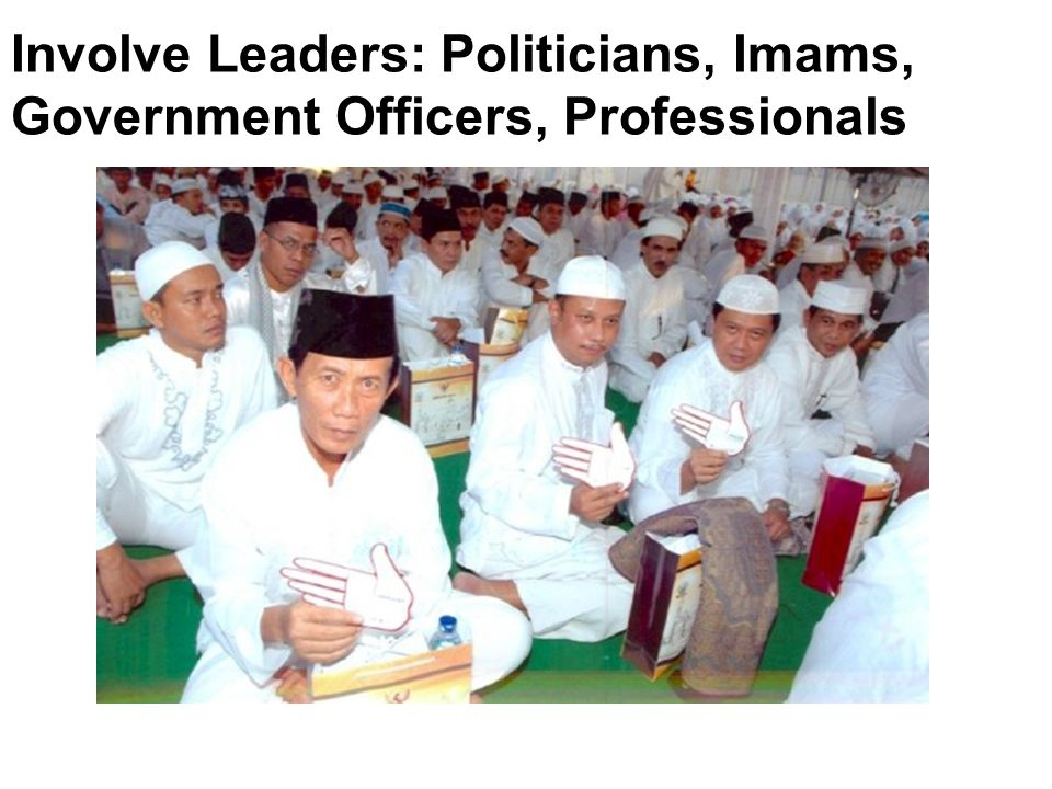 Involve Leaders: Politicians, Imams, Government Officers, Professionals