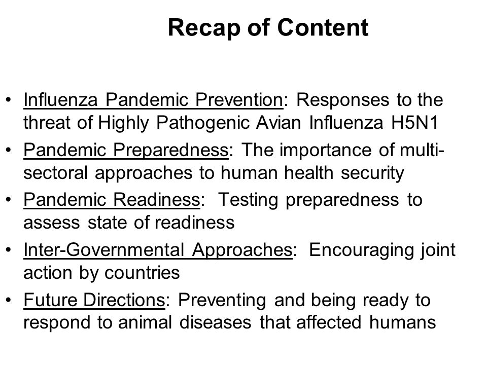 Recap of Content Influenza Pandemic Prevention: Responses to the threat of Highly Pathogenic Avian Influenza H5N1.