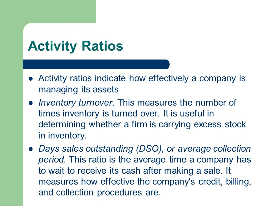 Activity Ratios Activity ratios indicate how effectively a company is managing its assets.