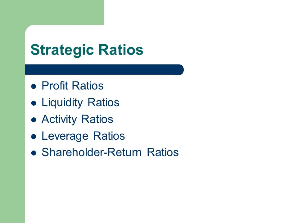 Strategic Ratios Profit Ratios Liquidity Ratios Activity Ratios