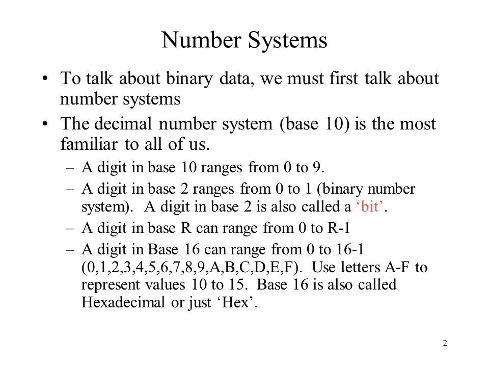 Number Systems To talk about binary data, we must first talk about number systems.